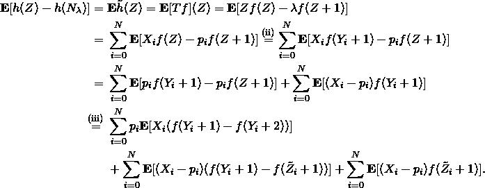 \begin{align*} \mathbf{E} [h(Z)-h(N_\lambda)] =& \ \mathbf{E} \tilde h (Z) = \mathbf{E} [Tf] (Z) = \mathbf{E} [Zf(Z)-\lambda f (Z+1)] \\ =& \ \sum_{i=0}^N \mathbf{E} [X_i f(Z) - p_i f(Z+1)] \stackrel{\text{(ii)}}{=} \sum_{i=0}^N \mathbf{E} [X_i f(Y_i+1) - p_i f(Z+1)]\\ =& \ \sum_{i=0}^N \mathbf{E} [p_i f(Y_i+1) - p_i f(Z+1)]  + \sum_{i=0}^N \mathbf{E} [(X_i - p_i)f(Y_i+1)]\\ \stackrel{\text{(iii)}}{=}& \ \sum_{i=0}^N p_i \mathbf{E} [X_i (f(Y_i+1) - f(Y_i+2))] \\ & \ + \sum_{i=0}^N \mathbf{E} [(X_i - p_i)(f(Y_i+1)-f(\tilde Z_i + 1))]  + \sum_{i=0}^N \mathbf{E} [(X_i - p_i)f(\tilde Z_i + 1)]. \end{align*}