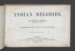 Indian Melodies by Thomas Commuck, a  Narragansett Indian. Harmonized by Thomas Hastings, Esq. New York: G. Lane & C. B. Tippett, 1845.