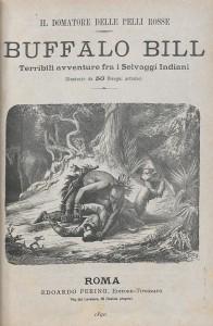 Buffalo Bill: Il Domatore delle pelli rossil. Terribili avventure fra I Selvaggi Indiana. Rome, Edoardo Perino, 1890.